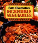 SAM OKAMOTO'S INCREDIBLE VEGETABLES