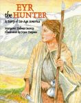 EYR THE HUNTER: A Story of Ice-Age America