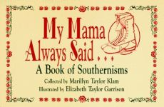 MY MAMA ALWAYS SAID . . . A Book of Southernisms