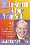 IN SEARCH OF YOUR TRUE SELF - 21 Incredible Insights That Will RevitalizeYour Body, Mind, and Spirit