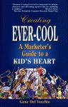 CREATING EVER-COOL:  A Marketer's Guide to a Kid's Heartepub Edition