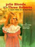 JOLIE BLONDE AND THE THREE HEBERTS A Cajun Twist to an Old Tale
