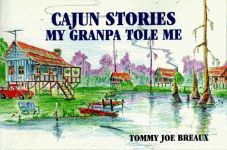 CAJUN STORIES MY GRANPA TOLE ME
