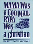MAMA WAS A CON MAN, PAPA WAS A CHRISTIAN