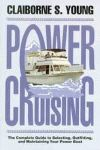 POWER CRUISING: The Complete Guide to Selecting, Outfitting and Maintaining your power boat