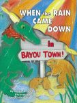 WHEN THE RAIN CAME DOWN IN BAYOU TOWN!