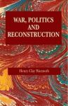 WAR, POLITICS, AND RECONSTRUCTION