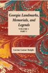 GEORGIA'S LANDMARKS, MEMORIALS, AND LEGENDSVolume 1, Part 1