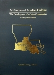 CENTURY OF ACADIAN CULTURE, THE DEVELOPMENT OF A CAJUN COMMUNITY: Erath 1899-1999, A