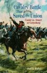 CAVALRY BATTLE THAT SAVED THE UNION, THE: Custer vs. Stuart at Gettysburg