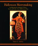 HALLOWEEN MERRYMAKING: An Illustrated Celebration of Fun, Food, and Frolics from Halloweens Past