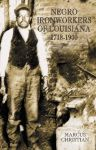NEGRO IRONWORKERS OF LOUISIANA, 1718-1900