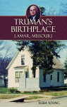 TRUMAN'S BIRTHPLACE: Lamar, Missouri