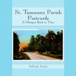 ST. TAMMANY PARISH POSTCARDS  A Glimpse Back in Time