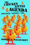 "CHICKEN LITTLE AGENDA, THEDebunking ""Experts'"" LiesePub Edition"