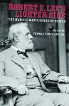ROBERT E. LEE'S LIGHTER SIDE The Marble Man's Sense of Humor