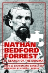 NATHAN BEDFORD FORREST In Search of the Enigma