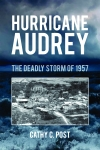 HURRICANE AUDREYThe Deadly Storm of 1957