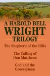 THE SHEPHERD OF THE HILLS,  THE CALLING OF DAN MATTHEWS,  and GOD AND THE GROCERYMAN  A Harold Bell Wright Trilogy