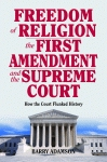 FREEDOM OF RELIGION, THE FIRST AMENDMENT, AND THE SUPREME COURTHow the Court Flunked History
