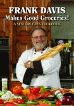 FRANK DAVIS MAKES GOOD GROCERIES!A New Orleans Cookbook