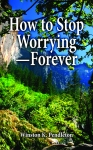 HOW TO STOP WORRYING—FOREVER