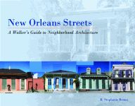 NEW ORLEANS STREETSA Walkers Guide to Neighborhood Architecture