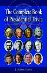COMPLETE BOOK OF PRESIDENTIAL TRIVIA, THE Second Edition