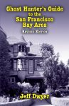 GHOST HUNTER'S GUIDE TO THE SAN FRANCISCO BAY AREA  Revised Edition