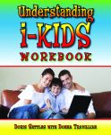 UNDERSTANDING I-KIDS  A Workbook for Grownups